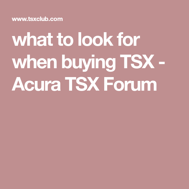 What To Look For When Buying Tsx Acura Tsx Forum Acura Tsx Acura Stuff To Buy