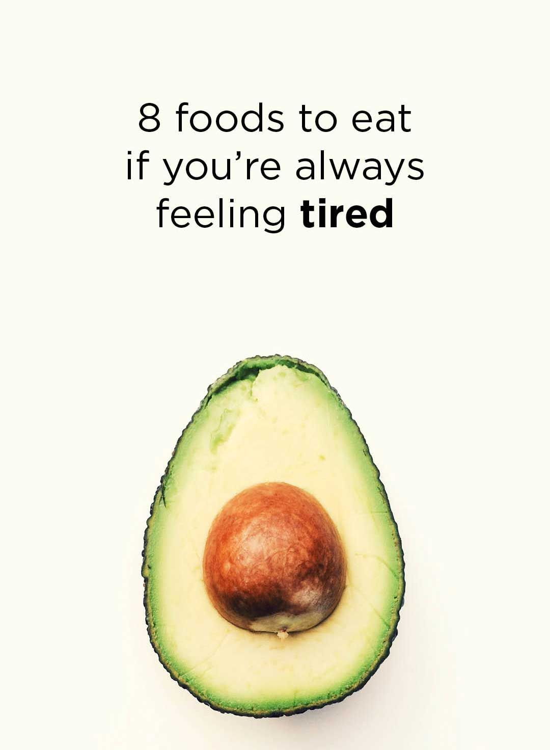 8 Foods To Eat If You Re Always Feeling Tired Feel Tired Tired After Eating Foods To Eat