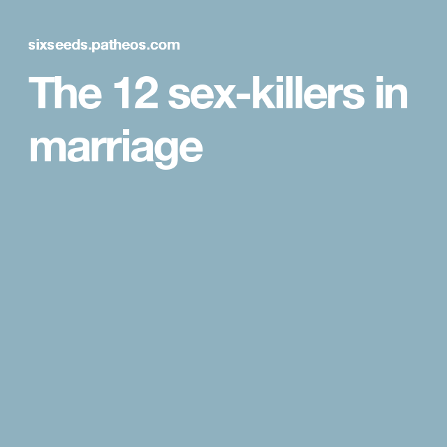The 12 sex-killers in marriage