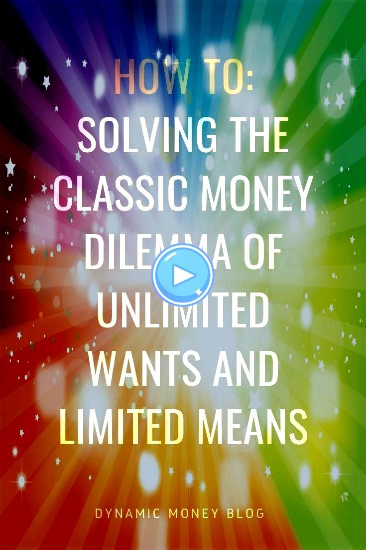 Classic Money Dilemma of Unlimited Wants and Limited Means  Financi Solving the Classic Money Dilemma of Unlimited Wants and Limited Means  Financi  Solving the Classic M...