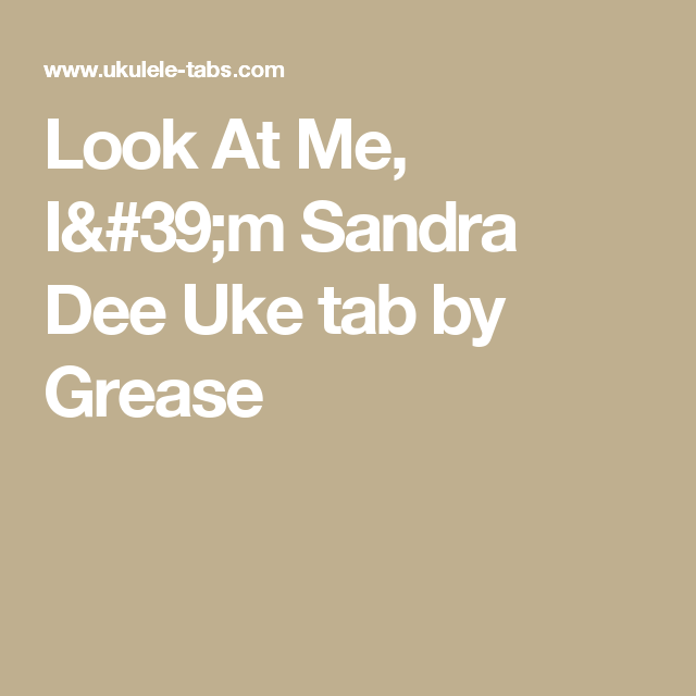 Look At Me Im Sandra Dee Uke Tab By Grease Ukulele Songs