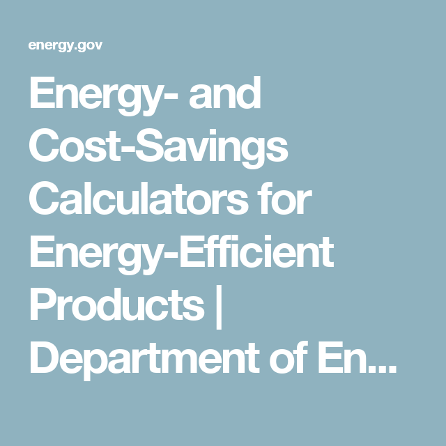 Energy And Cost Savings Calculators For Energy Efficient Products Department Of Energy Savings Calculator Cost Saving Energy Efficiency