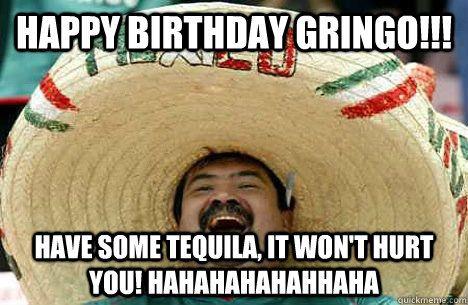 Funny Spanish Birthday Meme : Happy birthday gringo funny happy birthday meme it's your