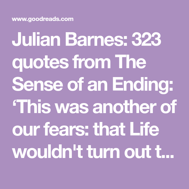 Julian Barnes 323 Quotes From The Sense Of An Ending This Was