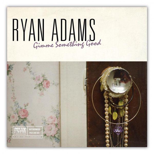 Ryan Adams - Gimme Something Good b/w Aching For More