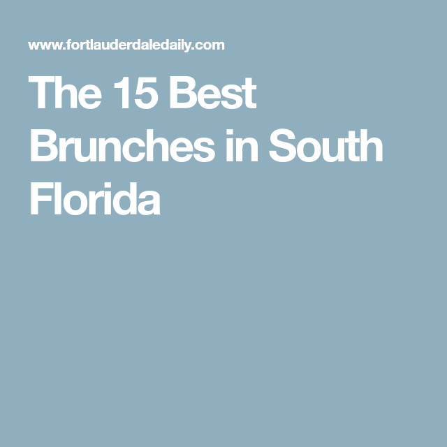 The 13 Best Brunches In Fort Lauderdale And Boca Raton