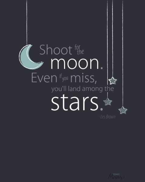 Shoot for the moon, even if you miss you'll land among the stars #quote via www.designedforkids.co.uk