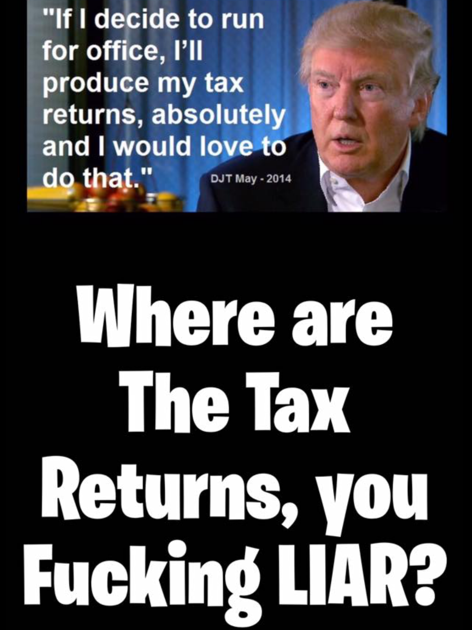 Hey donald you won show us the fucking documents or do we wait this ass demanded president obamas birth certificate for five years spreading lies and innuendo about him why is no one demanding to see his damn taxes aiddatafo Gallery