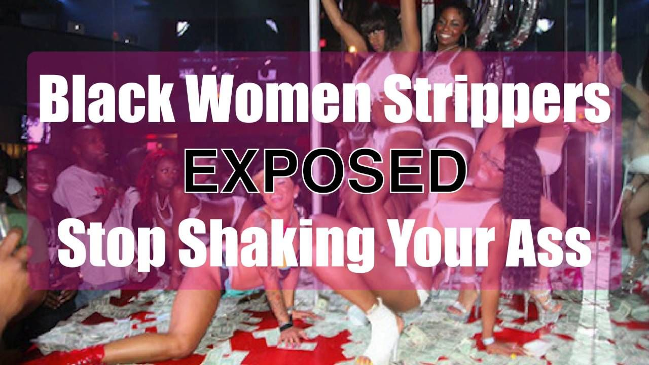 black women strippers exposed (stop shaking your ass) | the diaspora