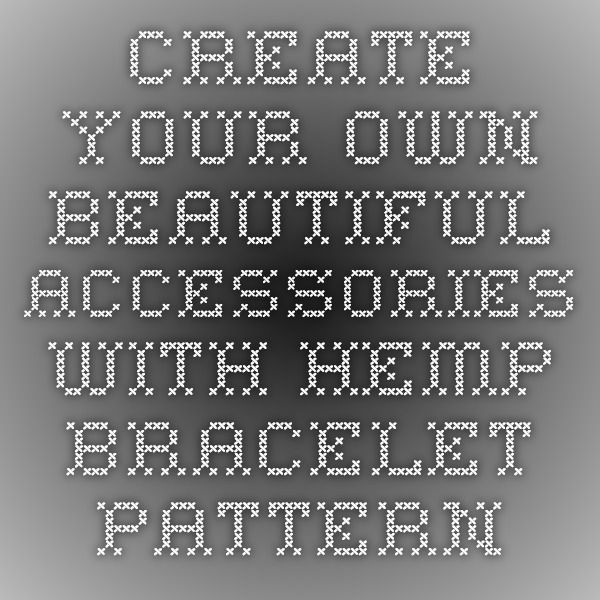 Create Your Own Beautiful Accessories with Hemp Bracelet Patterns Hemp Bracelet Patterns
