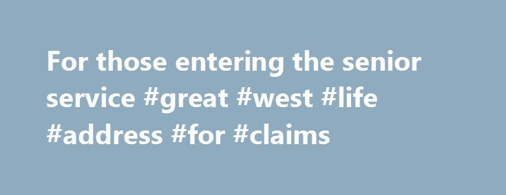 For those entering the senior service #great #west #life #address - pension service claim form