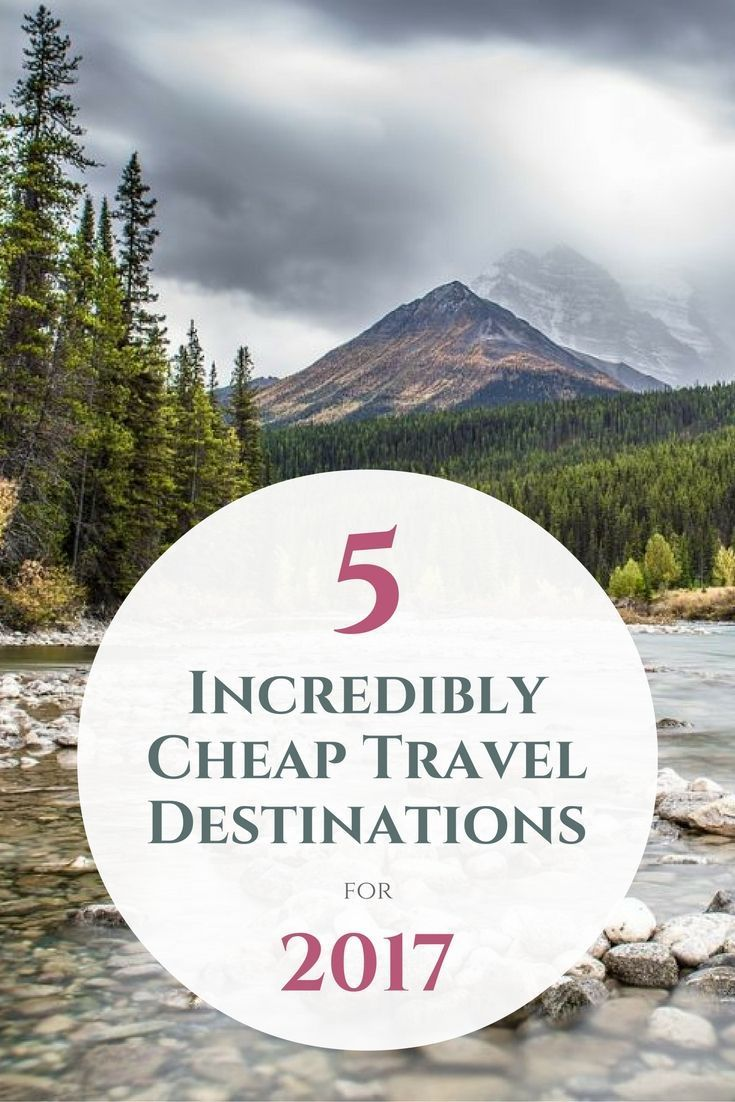 5 Incredibly Cheap Travel Destinations For 2017 (With