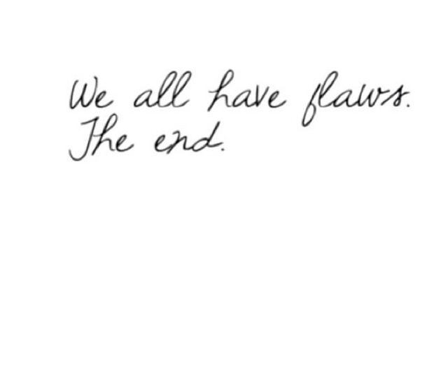 We All Have Flaws The End Words Image Quotes Quotes To Live By