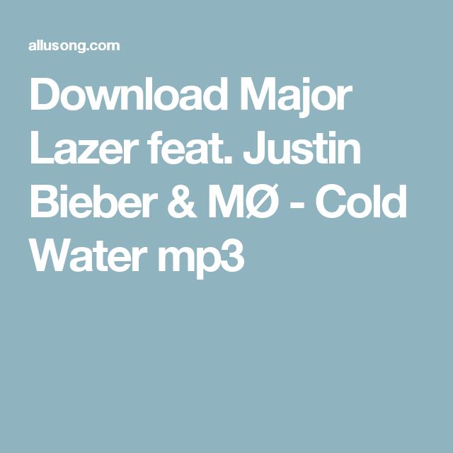 Download Major Lazer Feat Justin Bieber Mo Cold Water Mp3 Martin Garrix Major Lazer Mp3 Music