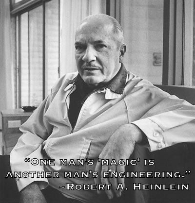 """One man's 'magic' is another man's engineering.""                                                      ~Robert A. Heinlein"