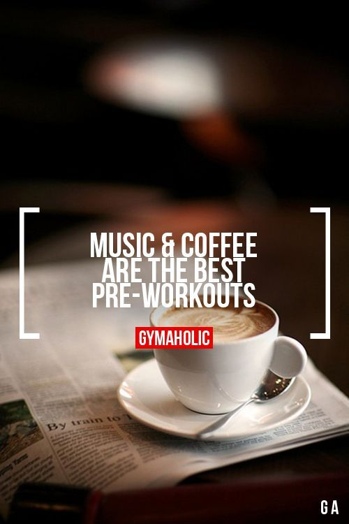 Music Coffee Good Pre Workout Fitness Motivation Quotes Fun Workouts