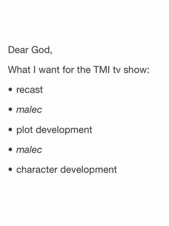 The things i want most is new cast (that is better than the movie cast, i was not pleased with the movie cast) and for the show to follow the books, but malec is important too