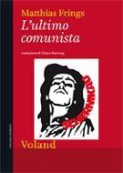 "Matthias Frings, ""L'ultimo comunista"" [Der letzte Kommunist. Das traumhafte Leben des Ronald M. Schernikau], trad. di C. Marmugi, Voland Edizioni 2012, pp. 560, ISBN: 9788862430944 #fiction"