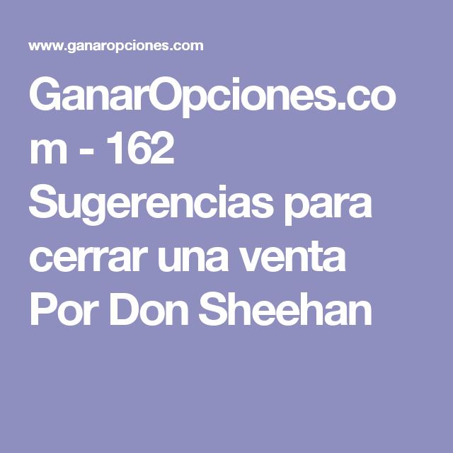 GanarOpciones.com - 162 Sugerencias para cerrar una venta Por Don Sheehan
