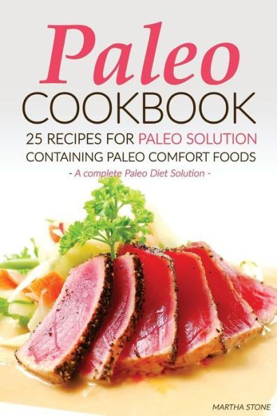 Paleo Cookbook - 25 Recipes for Paleo Solution containing Paleo Comfort Foods: A complete Paleo Diet