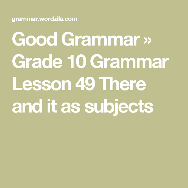 Good Grammar » Grade 10 Grammar Lesson 49 There and it as subjects