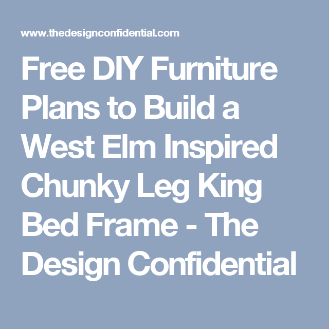 Photo of Free DIY Furniture Plans to Build a West Elm Inspired Chunky Leg King Bed Frame …