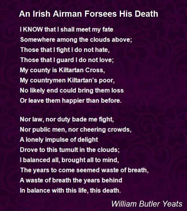 an irish airman forsees his death essay An irish airman foresees his death in william butler yeats' poem, an irish  airman foresees his death, he focuses on man's inner nature he touches on  the.