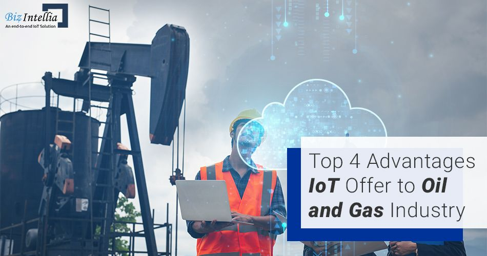 Top Four Iiot Advantages For Oil And Gas Industry In 2020 Gas Industry Oil And Gas Sensors Technology