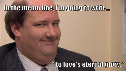 In The Memo Line I M Going To Write To Love S Eternal Glory Kevin Malone The Office Office Quotes Office Humor Eternal Glory