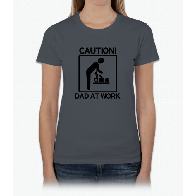 Caution! Dad At Work! Baby Di Womens T-Shirt