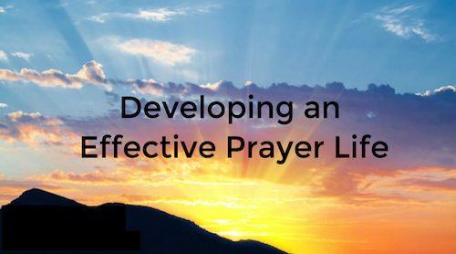 Developing an Effective Prayer Life