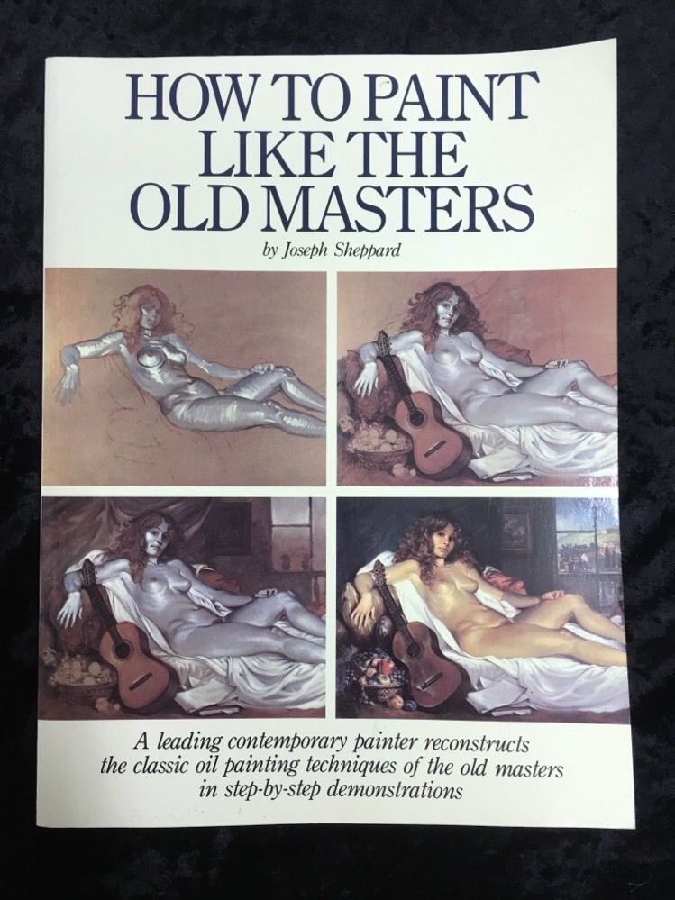 How To Paint Like The Old Masters By Joseph Sheppard 082302671x