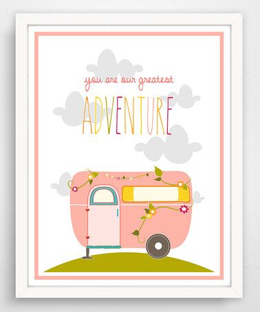 Take a look at this Pink 'You Are Our Greatest Adventure' Floral Camper Print on zulily today!