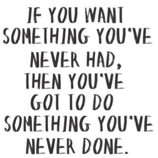 If you want something you've never had, then you've got to do something you've never done! www.Wedge15.com