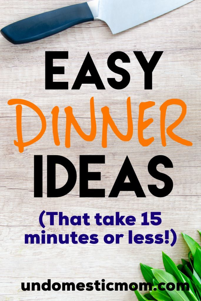 Easy Dinner Ideas that Take 15 Minutes or Less! images