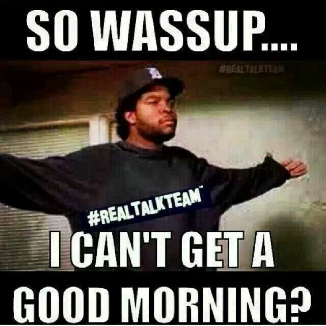 Can I Get A Good Morning Ladies Morning Quotes Funny Good Morning Quotes Good Morning Quotes For Him