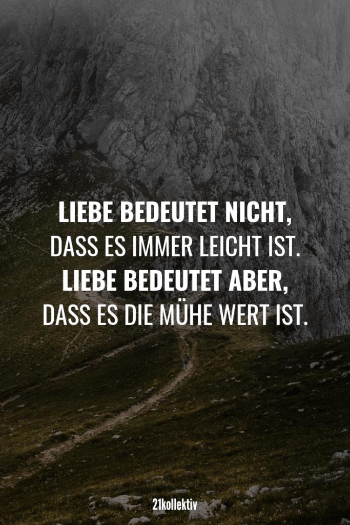 Die 31 besten Sprüche, Zitate und Lebensweisheiten aus 2019 Love doesn't mean that it's always easy. But love means that it is worth the effort.