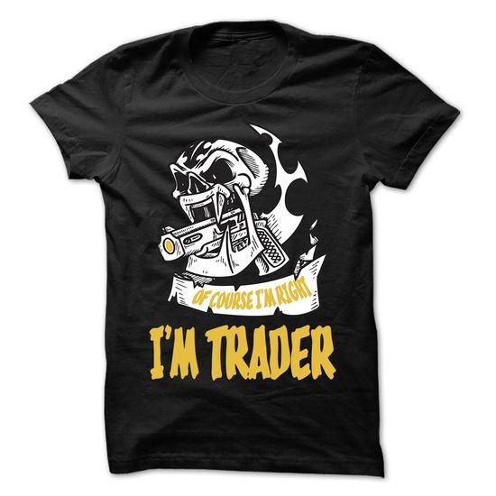 Of Course I Am Right I Am Trader ... 99 Cool Job Shirt  - #groomsmen gift #bestfriend gift. BUY IT => https://www.sunfrog.com/LifeStyle/Of-Course-I-Am-Right-I-Am-Trader-99-Cool-Job-Shirt-.html?68278