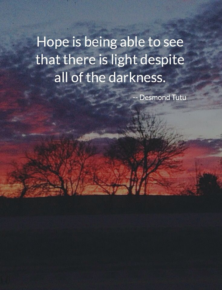 Hope Is Being Able To See That There Is Light Despite All Of The Darkness Quotes By Desmond Tutu Light And Dark Quotes Dark Quotes Light Quotes