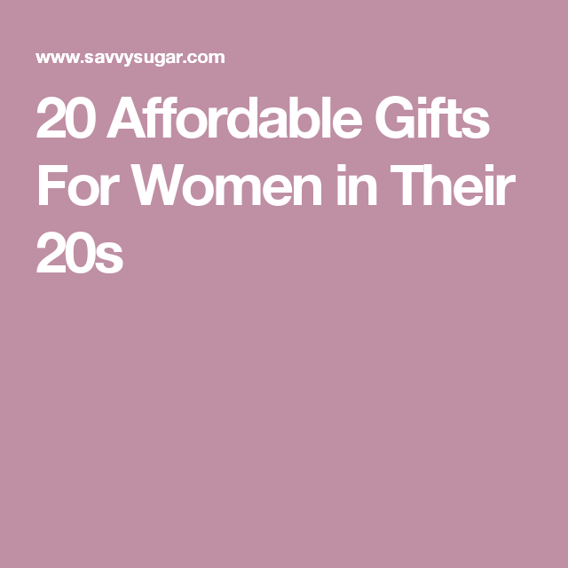 20 Affordable Gifts For Women In Their 20s Womens Gift Ideas