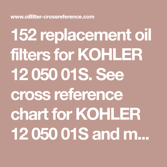 152 Replacement Oil Filters For Kohler 12 050 01s See Cross Reference Chart For Kohler 12 050 01s And More Than 200 Oil Filter Cross Reference Reference Chart