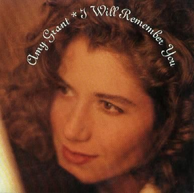 Song 75 I Will Remember You Amy Grant A Relationship That