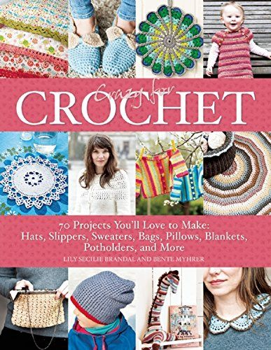Crazy for Crochet: 70 Projects You'll Love to Make: Hats,...