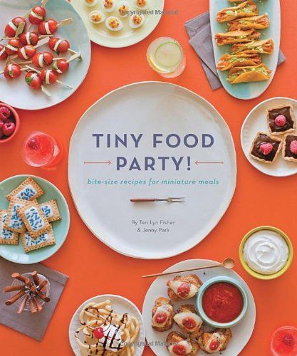 The best easy party appetizers hors doeuvres delicious dips and awesome new cook book tiny food party by teri lyn fisher jenny park of spoon fork bacon forumfinder Image collections