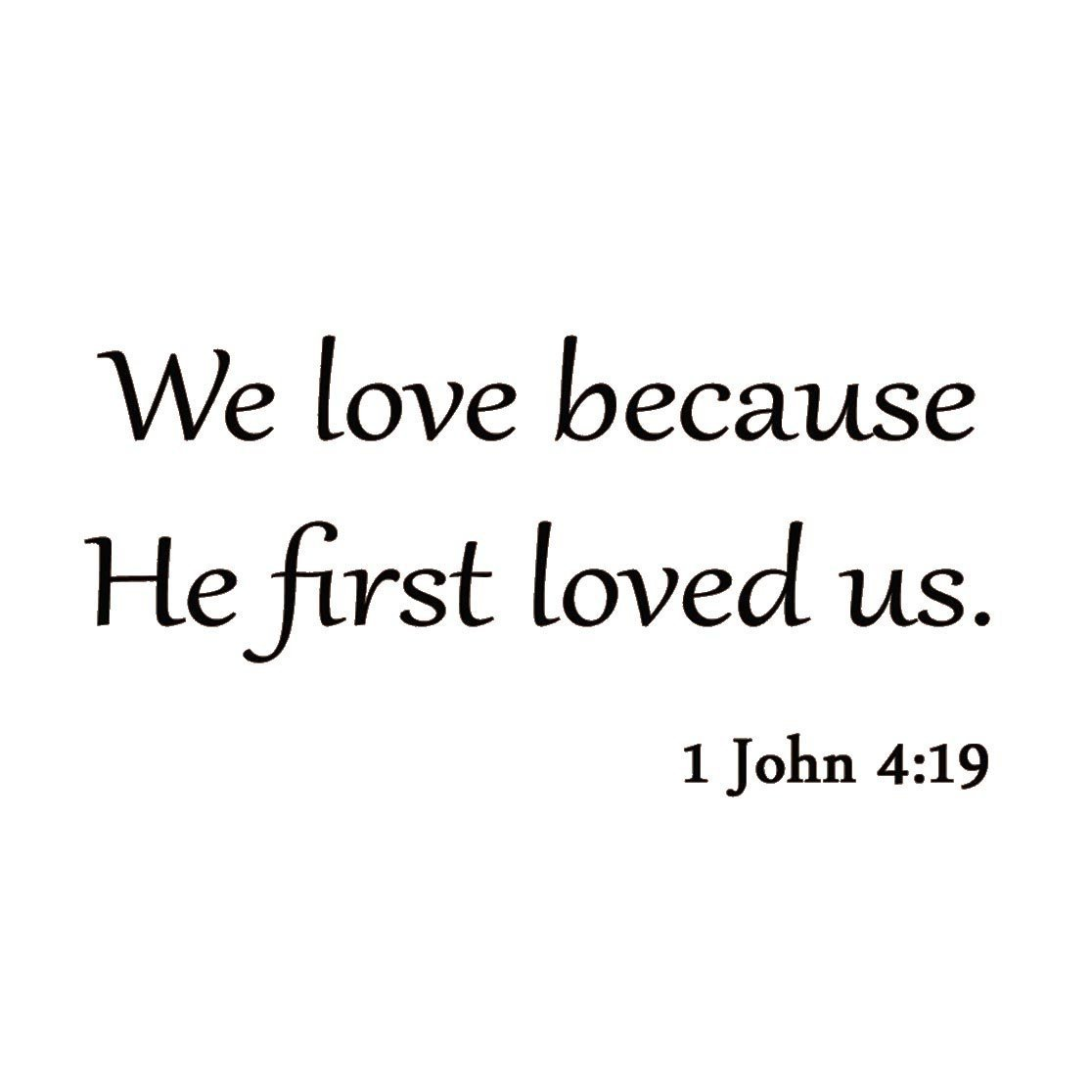 VWAQ We Love Because He First Loved Us 1 John 4:19 Bible
