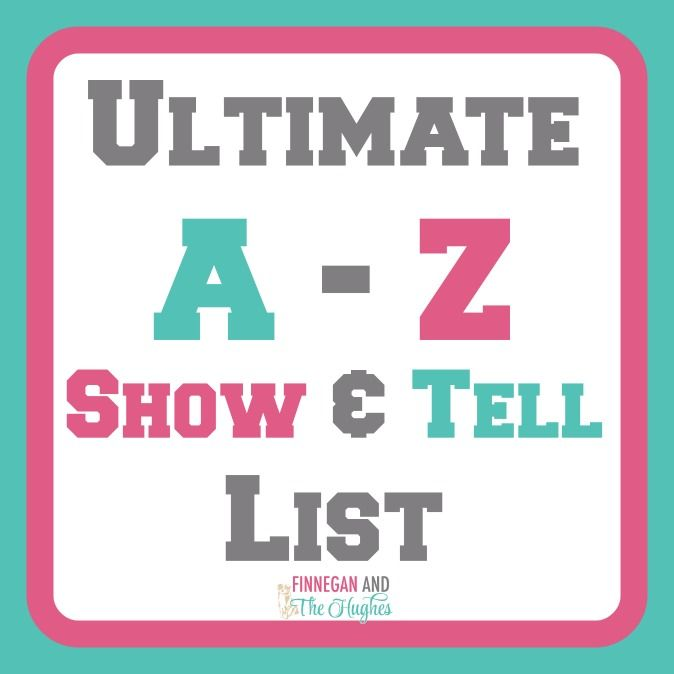Ultimate A to Z Show and Tell List Showandtell kids