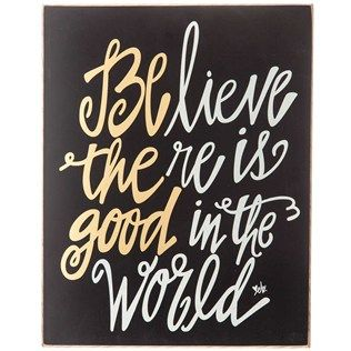 Believe There Is Good In The World Sign Xander Pinterest