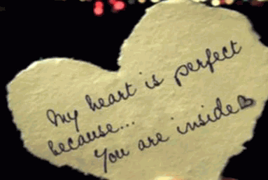 My heart is perfect because...you are inside. My love for you is perfect because...you are mine.