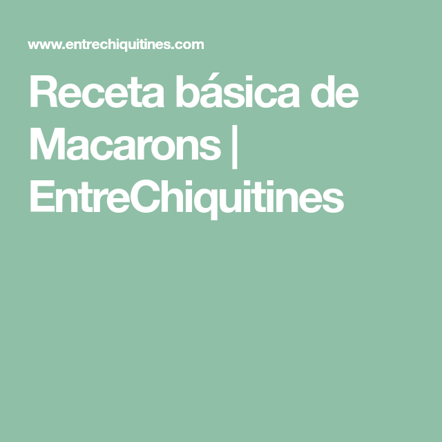 Receta básica de Macarons | EntreChiquitines