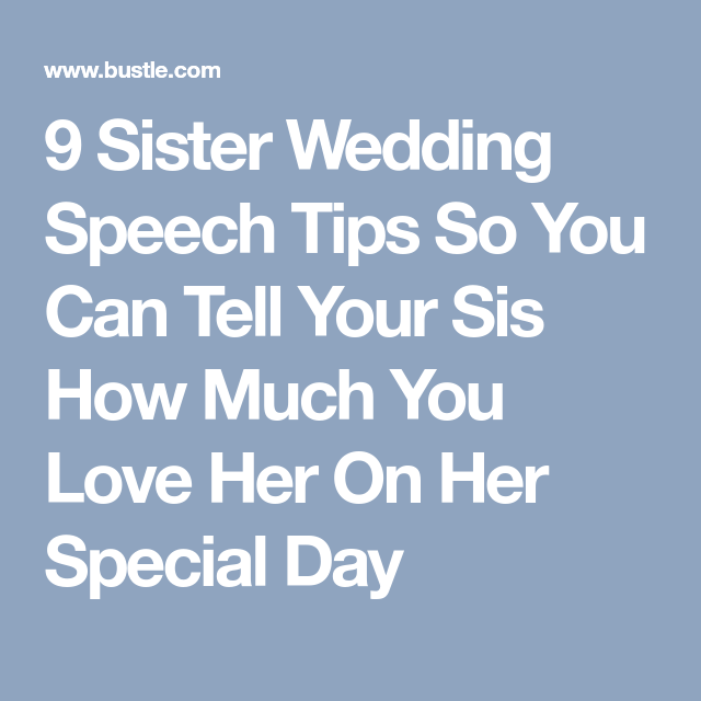 9 Sister Wedding Speech Tips So You Can Tell Your Sis How Much You Love Her On Her Special Day Sister Wedding Speeches Wedding Speech Sister Wedding